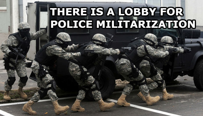 There is a Lobby for Police Militarization